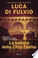 """Il libro del mese di Febbraio: """"La ballata della città eterna"""" di Luca di Fulvio"""