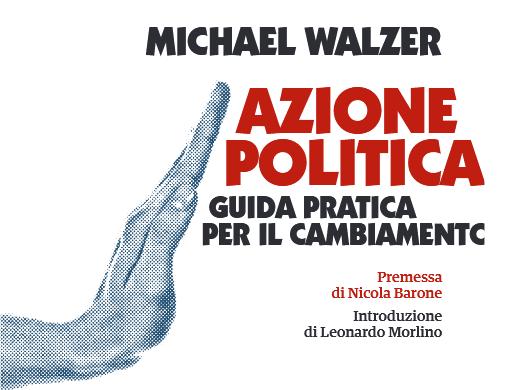 Azione politica, vi spiego il pensiero (attuale) dell'attivista Walzer